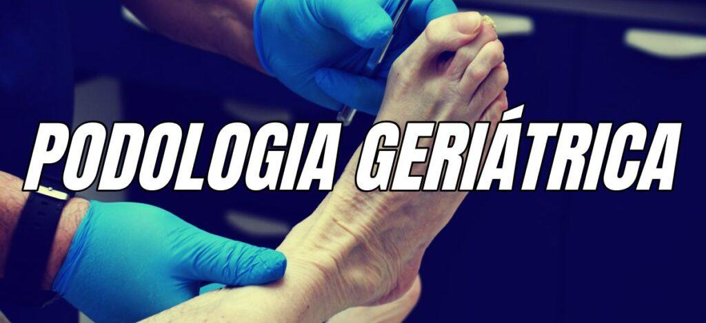 podologia-geriatrica-especialidades
